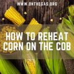 Tips on How to Reheat Corn on the Cob